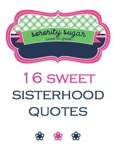 ... sweet sisterhood sayings... ♥ BLOG LINK: sororitysugar.tum... More