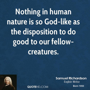 Nothing in human nature is so God-like as the disposition to do good ...