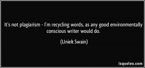 It's not plagiarism - I'm recycling words, as any good environmentally ...