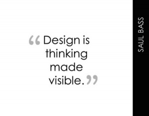 ... of this saying. First one is: Design is thinking made visible