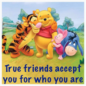 ... accept you for who you are Winnie the Pooh Tigger Piglet Eeyore Eyore
