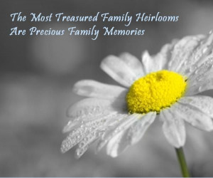 The most treasured heirlooms are precious family memories.