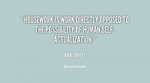 Housework is work directly opposed to the possibility of human self ...