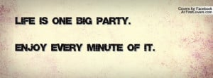 life is one big party.enjoy every minute of it. , Pictures