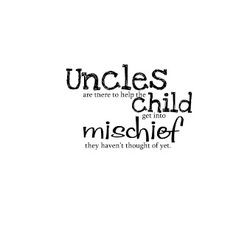 Cute Uncle Quotes | Uncles Mischief More