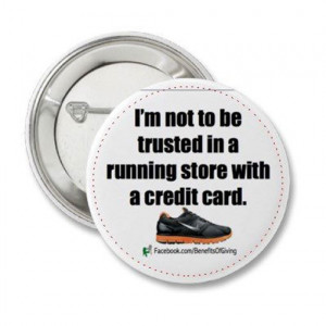Running Jokes:I'm not to be trusted in a running store with a credit ...