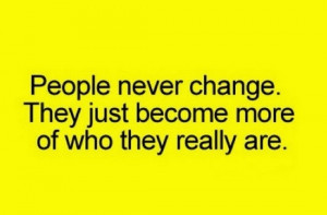 Quotes About People Never Changing People never change they just