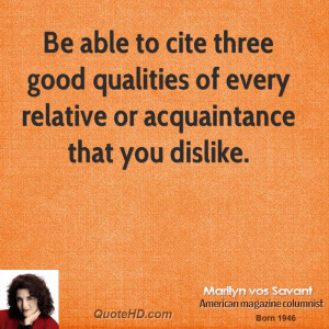 Be able to cite three good qualities of every relative or acquaintance ...