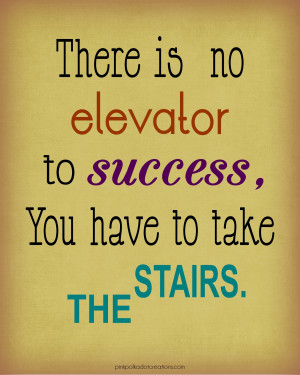 Thursday's Thought-There is no elevator…