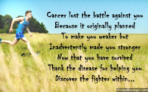 16) Cancer lost the battle against you because it had originally ...