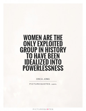 ... in history to have been idealized into powerlessness Picture Quote #1