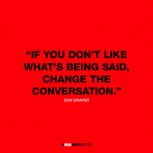 said, change the conversation - Don Draper | Clever Mad Men Quotes ...