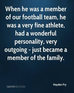 Hayden Fry - When he was a member of our football team, he was a very ...