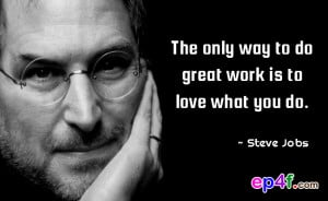 Famous people quote : The only way to do great work is to love what ...