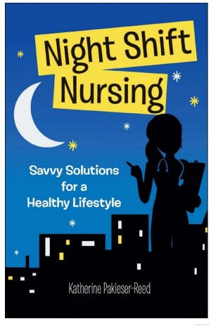 Night-Shift Nursing: Savvy Solutions for a Healthy Lifestyle ...