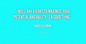 ... any effort to maximize your potential and ability is a good thing