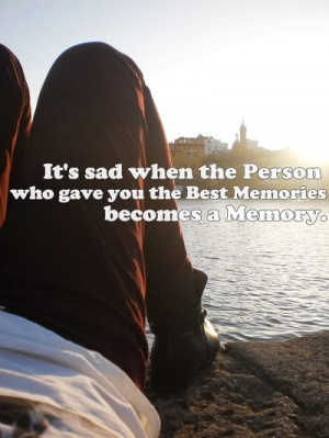 sad when the Person who gave You the Best Memories becomes a Memory ...