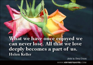 love quotes, What we have once enjoyed we can never lose. All that we ...