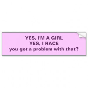 Yes I'm A Girl Yes I Race.... Car Bumper Sticker