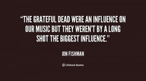 The Grateful Dead were an influence on our music but they weren't by a ...