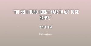 quote-Irene-Dunne-you-see-i-found-i-didnt-have-81027.png