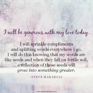 will be generous with my love today. I will sprinkle compliments and ...