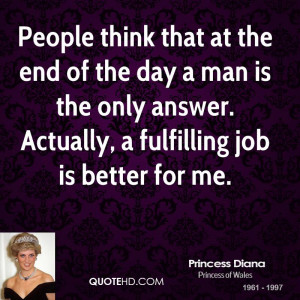 People think that at the end of the day a man is the only answer ...