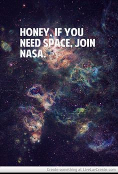 quotes Honey, if you need space JOIN NASA quote quotes and sayings ...