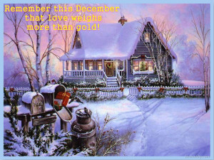 ... December, that love weighs more than gold ! Christmas Quotes Graphics