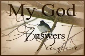 My God answers prayer.