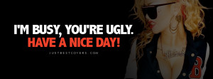 Im Busy Youre Ugly Facebook Cover Photo
