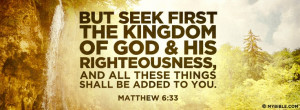 But seek first the kingdom of God and His righteousness, and all these ...
