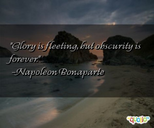 Glory is fleeting, but obscurity is forever. (quote)
