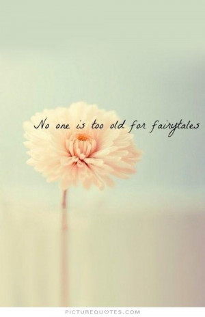 No one is too old for fairytales Picture Quote #1