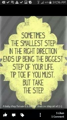 Baby steps add up to bigger steps. More