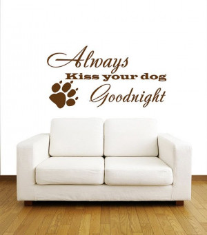 Always kiss your dog goodnight- dog paw - Wall Decals Quotes - Wall ...