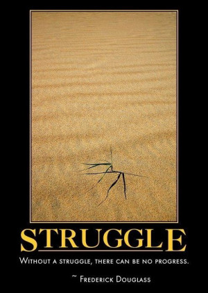 Without a struggle there can be no progress life quote