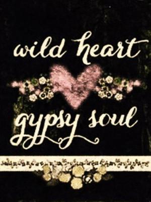 Wild heart, gypsy soul.Wildheart, Wild Heart Gypsy, Quote, Wild ...