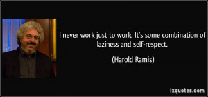 quote-i-never-work-just-to-work-it-s-some-combination-of-laziness-and ...