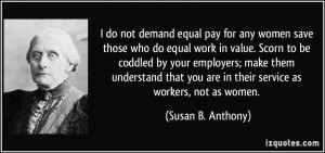 demand equal pay for any women save those who do equal work in value ...