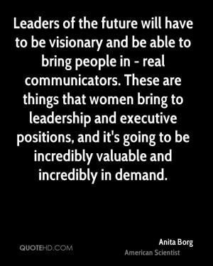 Leaders of the future will have to be visionary and be able to bring ...