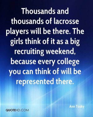Thousands and thousands of lacrosse players will be there. The girls ...