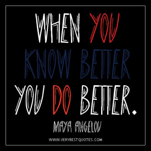 When You Know Better You Do Better.