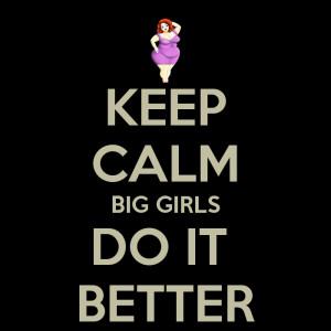 KEEP CALM BIG GIRLS DO IT BETTER
