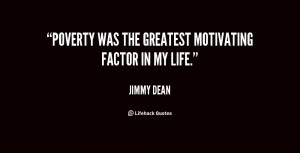 Poverty was the greatest motivating factor in my life.""