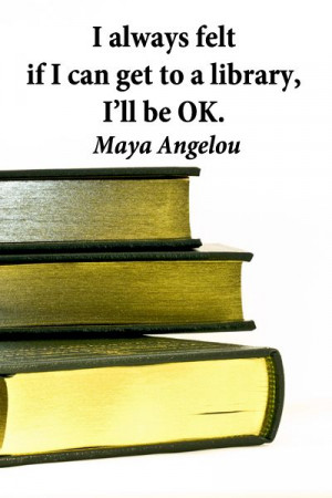 Quotes, Education Knowledge, Quotes About Libraries, Maya Angelou ...