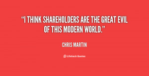 think shareholders are the great evil of this modern world.""