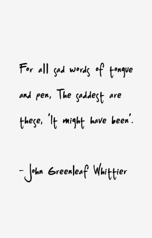 Return To All John Greenleaf Whittier Quotes