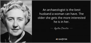 ... The older she gets the more interested he is in her. - Agatha Christie