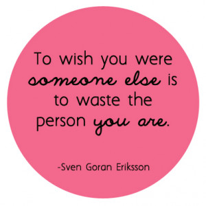 What about you? Have you ever wished to be someone else? Someone ...